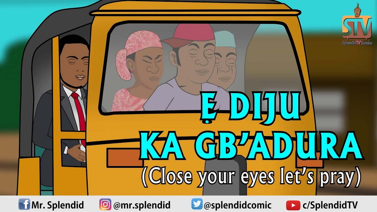 E DIJU KA GBA'DURA; Close your eyes, let's pray (comedy) (Yoruba)