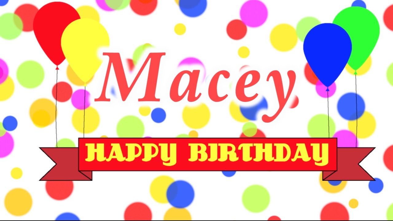 Happy Birthday Macey Song Youtube