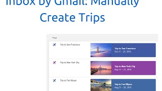 Inbox by Gmail: Manually Create Trips