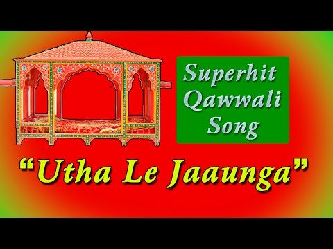 Utha Le Jaunga Tujhe Main    HD    Qawwali song    2015    Riyajul Rja