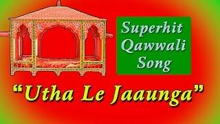 Utha Le Jaunga Tujhe Main || HD || Qawwali song || 2015 || Riyajul Rja