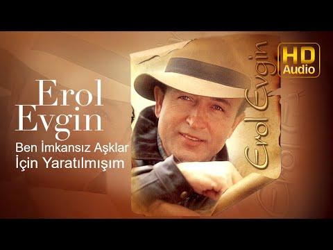 Erol Evgin - Ben İmkansız Aşklar İçin Yaratılmışım (Official Audio)