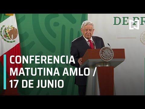 AMLO Conferencia Hoy / 17 de Junio 2021