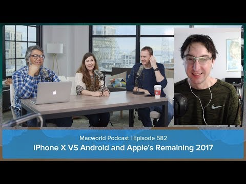 iPhone X vs the best Android phones & how will Apple close out 2017? | Macworld Podcast Ep. 582