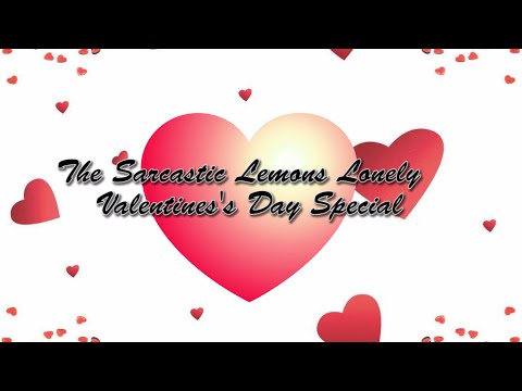 The Sarcastic Lemons Lonely Valentine's Day Special