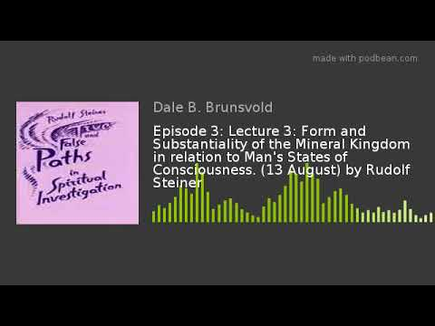 Episode 3: Lecture 3: Form and Substantiality of the Mineral Kingdom in relation to Man's States of