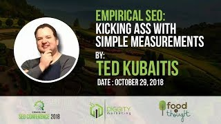 Empirical SEO: Kicking as with Simple Measurements [Ted Kubaitis - CMSEO2018]