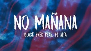 Black Eyed Peas, El Alfa - NO MAÑANA (Letra/Lyrics)