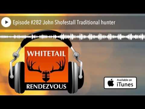 Episode #282 John Shofestall Traditional hunter
