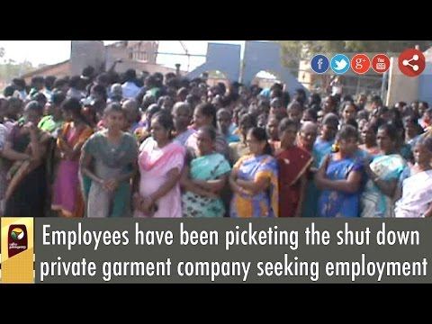 Employees have been picketing the shut down private garment company seeking employment