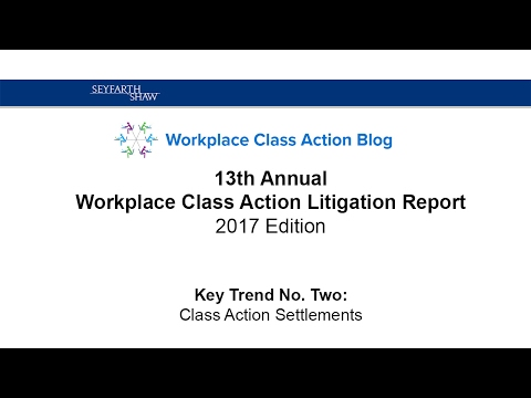 Workplace Class Action Report 2017 -  Key Trend #2:   Class Action Settlements