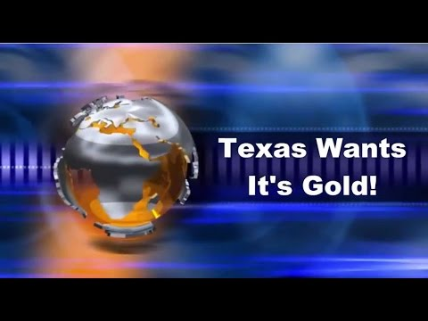 Texas Wants Feds To Give The State Back It's Gold!  Currency - Dollars - Debt