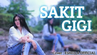 SAKIT GIGI (MEGGY Z) - COVER BY ESHELLA OFFICIAL