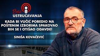 Siniša Kovačević - Kada bi Vučić pobedio na poštenim izborima spakovao bih se i otišao odavde!