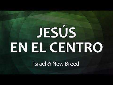 JESÚS EN EL CENTRO - Israel & New Breed (Letras)