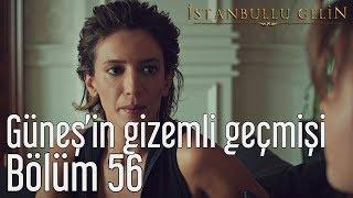İstanbullu Gelin 56. Bölüm - Güneş'in Gizemli Geçmişi