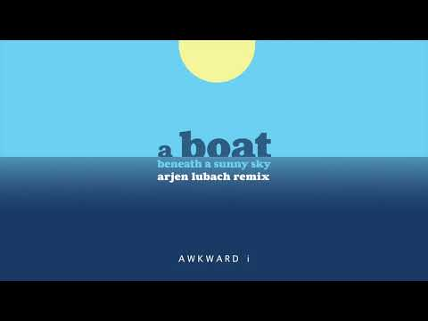 AWKWARD i - A Boat Beneath a Sunny Sky (Arjen Lubach remix)