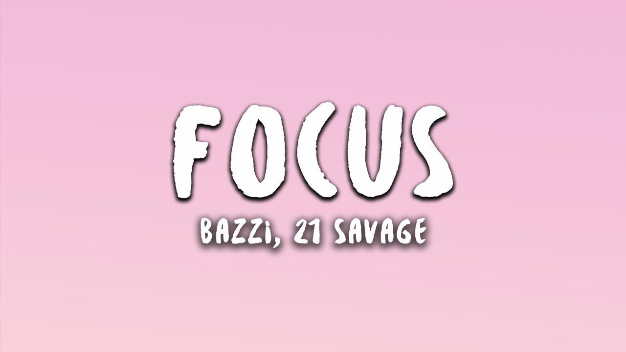 Bazzi - Focus (Lyrics) feat. 21 Savage