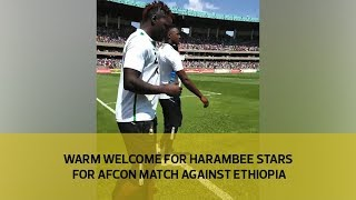 Warm welcome for Harambee Stars for AFCON match against Ethiopia