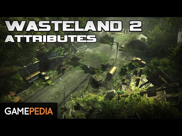 Wasteland 2: Attributes - Everything you need to know
