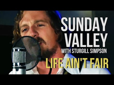 "Sunday Valley (Sturgill Simpson) ""Life Ain't Fair"""