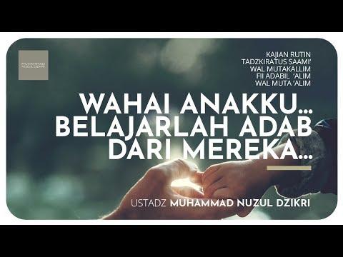 05. WAHAI ANAKKU... BELAJARLAH ADAB DARI MEREKA - Ustadz Muhammad Nuzul Dzikri