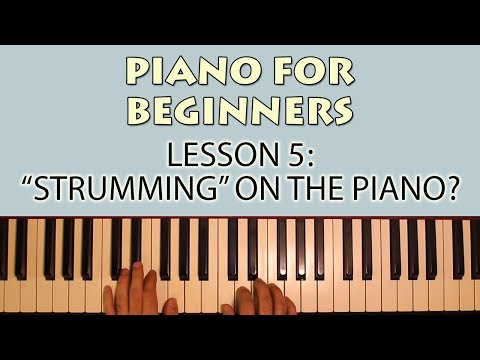 """Piano Lessons for Beginners: Part 5 - """"Strumming"""" on the Piano?"""