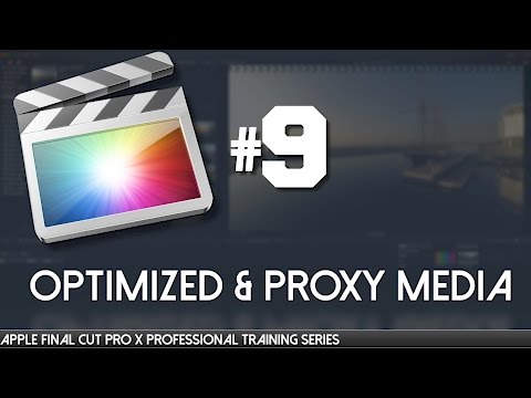 Final Cut Pro X Professional Training 09- Understanding Optimized & Proxy Media