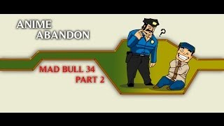 Anime Abandon: Mad Bull 34 Part II