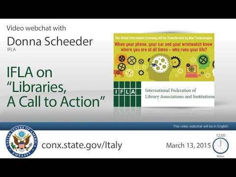 """IFLA on """"Libraries, A Call to Action"""" -  A conversation with  Donna Scheeder"""
