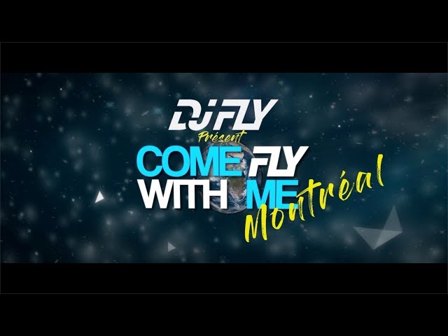 Dj Fly - Come Fly With Me Ep.3 (Montréal)