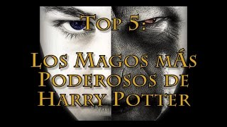 Top 5 Los Magos Más Poderosos En Harry Potter