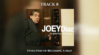 "Track 8 - Joey Diaz's ""It's Either You Or The Priest"" - Evolution of Becoming a Man"