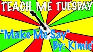"""Make Me Say"" Tutorial - Teach Me Tuesday"