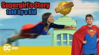 Supergirl's Origin Story – Told by a Kid! | DC Kids Show