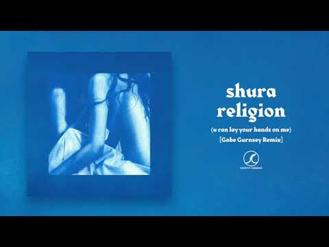 shura---religion-(u-can-lay-your-hands-on-me)-[gabe-gurnsey-remix]-(official-audio)