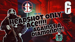 R6 HeadShot Only ACE!! Against A Diamond!?!