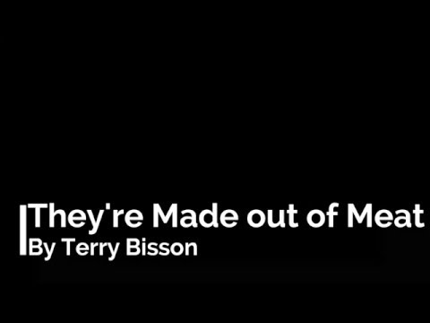 TOO BUSY TO READ? - They're Made out of Meat by Terry Bisson (Short Story)