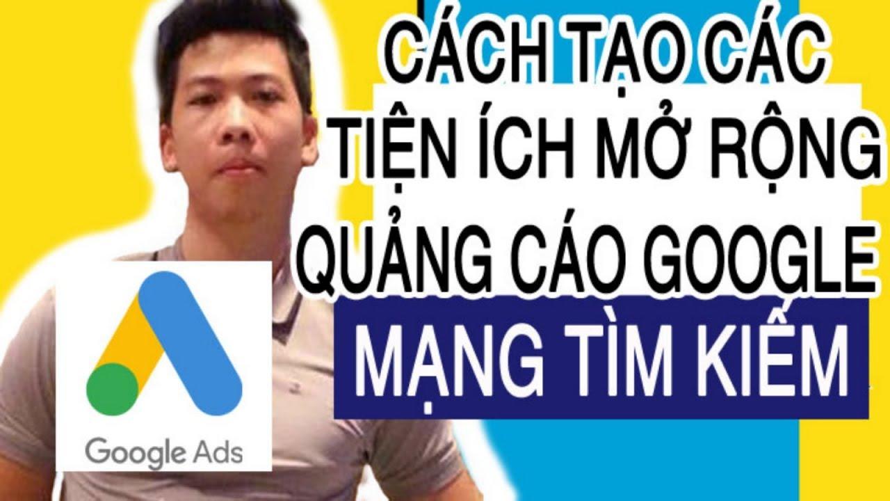 Hướng dẫn sử dụng TIỆN ÍCH MỞ RỘNG quảng cáo trong Google Ads mạng tìm kiếm (search)