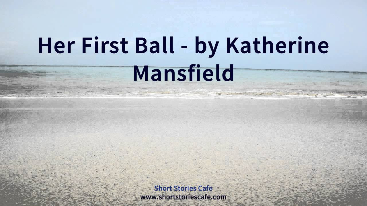 her first ball essay Katherine mansfield's her first ball essay examples - katherine mansfield's her first ball 1 in katherine mansfield's her first ball, leila, the main character is an eighteen-year-old girl from the rural country who has recently moved into the city with extended family members.