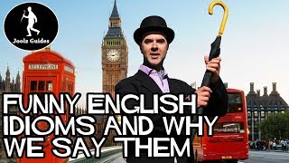 Funny English Idioms - and why we say them!