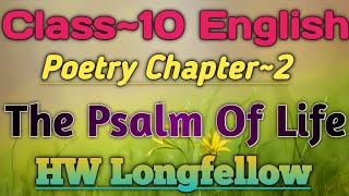 Class 10 English Poetry Chapter 2 | The Psalm Of Life | Henry Wadsworth Longfellow | UP Board Exam