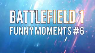 Battlefield 1 Funny Moments  - One Last time
