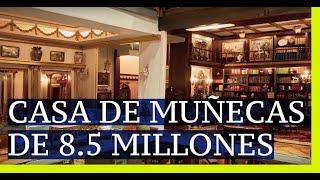 CASA DE MUÑECAS DE 8.5 MILLONES
