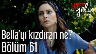 Yeni Gelin 61. Bölüm - Bella'yı Kızdıran Ne?