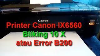 Printer Canon IX 6560 Blinking 10 || lampu Kedip 10 kali Bergantian atau Error B200