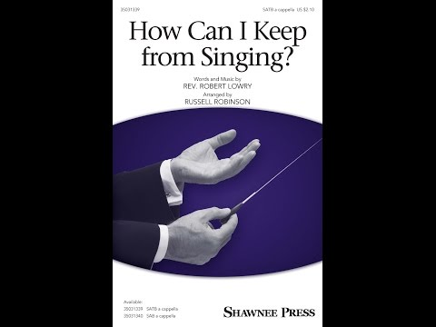 How Can I Keep From Singing? (SATB) - Arranged by Russell Robinson
