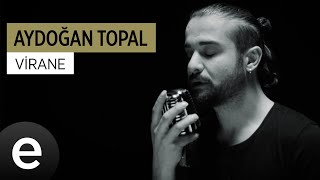 Aydoğan Topal - Virane - Official Video #aydoğantopal #virane