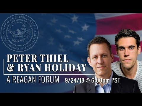A Reagan Forum with Peter Thiel and Ryan Holiday — 09/24/2018