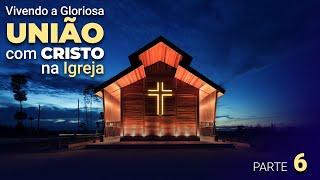 """""""Vivendo a Gloriosa união com Cristo na Igreja"""" - Parte 6 - Pr. Jailson Santos"""